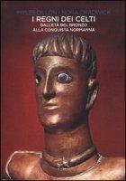 I regni dei Celti. Dall'età del bronzo alla conquista normanna - Dillon Myles, Chadwick Nora