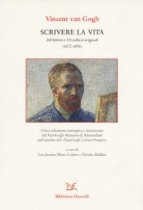 Copertina di 'Scrivere la vita. 265 lettere e 110 schizzi originali (1872-1890)'