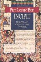 Incipit. Cinquant'anni, cinquanta libri (1953-2003) - Bori P. Cesare