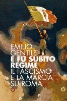 E fu subito regime - Emilio Gentile