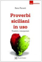Proverbi siciliani in uso. Tradotti e interpretati - Favarò Sara