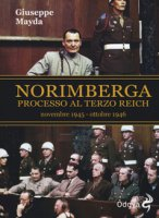 Norimberga. Processo al Terzo Reich (20 novembre 1945- 1 ottobre 1946) - Mayda Giuseppe