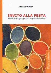 Copertina di 'Invito alla festa. Facilitare i gruppi con lo psicodramma'