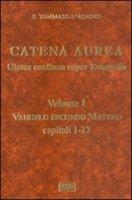 Catena aurea. Glossa continua super evangelia. Testo latino a fronte - Tommaso d'Aquino (san)