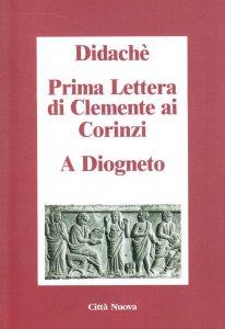 Copertina di 'Didachè Prima lettera di Clemente ai Corinzi A Diogneto'