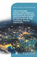 The Economic, Social and Spiritual Situation of Central and Eastern Europe in the Light of the Catholic Social Thought - Pierluca Azzaro, László Gájer