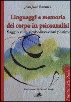 Linguaggi e memoria del corpo in psicoanalisi. Saggio sulle simbolizzazioni plurime - Baranes Jean José