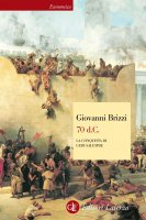 70 d.C. La conquista di Gerusalemme - Giovanni Brizzi