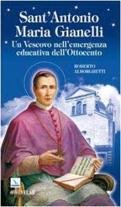 Copertina di 'Sant'Antonio Maria Gianelli. Un vescovo nell'emergenza educativa dell'Ottocento'