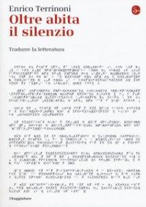 Copertina di 'Oltre abita il silenzio. Tradurre la letteratura'