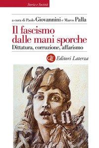 Copertina di 'Il fascismo dalle mani sporche. Dittatura, corruzione, affarismo'