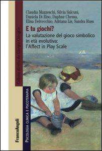 Copertina di 'E tu giochi? La valutazione del gioco simbolico in età evolutiva: l'Affect in Play Scale'