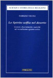 Copertina di 'Lo Spirito soffia nel deserto. Carismi, discernimento e autorità dell'uomo di Dio nel monachesimo egiziano antico'