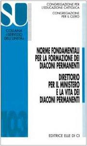 Copertina di 'Norme fondamentali per la formazione dei diaconi permanenti - Direttorio per il ministero e la vita dei diaconi permanenti'