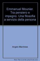 Emmanuel Mounier. Tra pensiero e impegno. Una filosofia a servizio della persona - Marchese Angelo