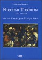 Niccolò Tornioli (1606-1651). Art and patronage in Baroque. Ediz. a colori - Weston Giulia Martina