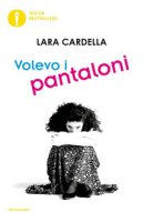 Volevo i pantaloni - Cardella Lara