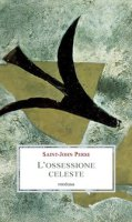 L' ossessione celeste. Lettere, memorie, discorsi - Saint-John Perse