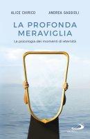 La profonda meraviglia - Andrea Gaggioli, Alice Chirico