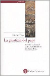 Copertina di 'La giustizia del papa. Sudditi e tribunali nello Stato Ponteficio in età moderna'