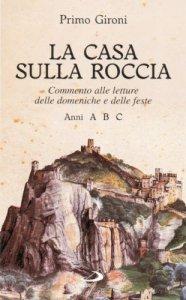 Copertina di 'La casa sulla roccia. Commento alle letture delle domeniche e delle feste. Anni A, B, C'