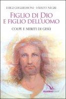 Figlio di Dio e figlio dell'uomo - Luigi Guglielmoni,Fausto Negri