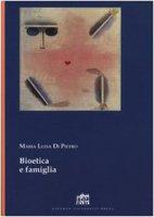 Bioetica e famiglia - Di Pietro M. Luisa