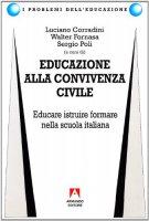 Educazione alla convivenza civile. Educare, istruire, formare nella scuola italiana - Corradini Luciano, Fornasa Walter, Poli Sergio