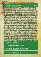 La malavventura di Francesco d'Assisi. Per un uso storico delle leggende francescane - Dalarun Jacques
