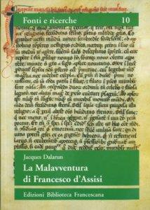Copertina di 'La malavventura di Francesco d'Assisi. Per un uso storico delle leggende francescane'
