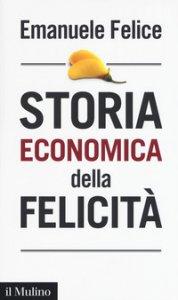 Copertina di 'Storia economica della felicità'