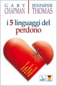 Copertina di 'I cinque linguaggi del perdono. Come vivere la gioia di recuperare i rapporti interpersonali'