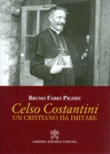 Copertina di 'Celso Costantini. Un cristiano da imitare'
