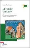 Fratello cancro. Un percorso francescano dentro la sofferenza - Stewart Robert M.