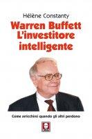 Warren Buffett. L'investitore intelligente. Come arricchirsi quando gli altri perdono - Constanty Hélène