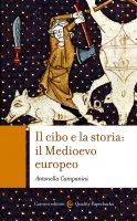 Il Cibo e la storia: Il Medioevo europeo - Antonella Campanini