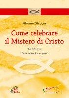 Come celebrare il mistero di Cristo - Silvano Sirboni