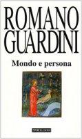 Mondo e persona. Saggio di antropologia cristiana - Guardini Romano