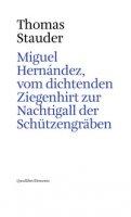 Miguel Hernández, vom dichtenden Ziegenhirt zur Nachtigall der Schu?tzengräben - Stauder Thomas