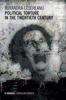 Political torture in the twentieth century - Cesereanu Ruxandra