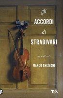 Gli accordi di Stradivari - Marco Ghizzoni