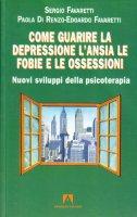Come guarire la depressione. L'ansia, le fobie e le ossessioni - Favaretti Sergio, Di Renzo Paola, Favaretti Edoardo