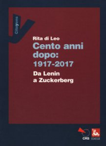 Copertina di 'Cent'anni dopo: 1917-2017. Da Lenin a Zuckerberg'