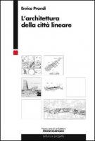 L' architettura della città lineare - Prandi Enrico