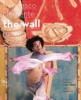 Francesco Clemente. The wall. Ravello 2017. Ediz. italiana e inglese
