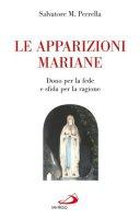 """Le apparizioni mariane. """"Dono"""" per la fede e """"sfida"""" per la ragione - Perrella Salvatore M."""