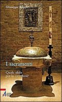 I sacramenti. Quale sfida per la catechesi? - Ruppi Giuseppe