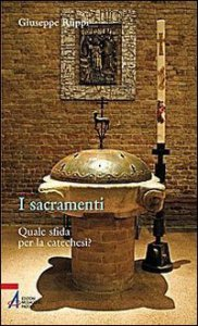 Copertina di 'I sacramenti. Quale sfida per la catechesi?'
