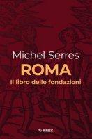 Roma. Il libro delle fondazioni - Serres Michel