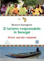 Turismo responsabile in Senegal. Attori, servizi, relazioni. (Il) - Eleonora Castagnone